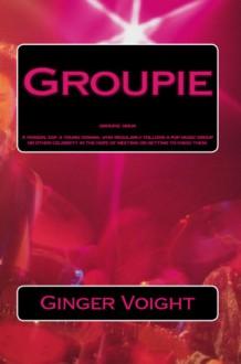 Groupie - Ginger Voight