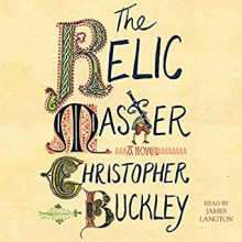 The Relic Master: A Novel - Christopher Buckley,James Langton