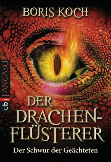 Der Drachenflüsterer - Der Schwur der Geächteten: Roman -
