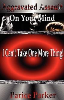 Aggravated Assault on Your Mind - Parice Parker