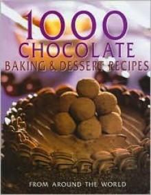 1000 Chocolate Baking & Dessert Recipes - Parragon Publishing Staff