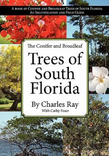 The Conifer and Broadleaf Trees of the South - Charles Ray, Cathy Feser