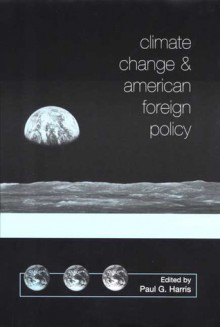 Climate Change and American Foreign Policy - Paul G. Harris