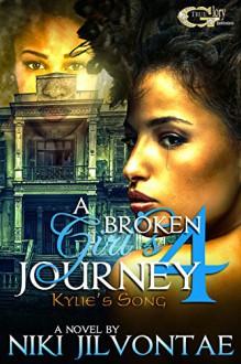 A Broken Girl's Journey 4: Kylie's Song - NIKI JILVONTAE