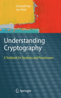 Understanding Cryptography: A Textbook for Students and Practitioners - 'Christof Paar', 'Jan Pelzl'