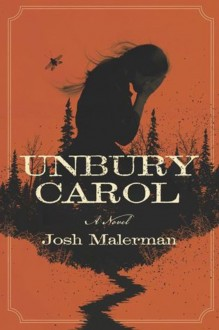 Unbury Carol: A Novel - Josh Malerman