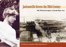 Jacksonville Greets the Twentieth Century: The Pictorial Legacy of Leah Mary Cox - Ann Hyman