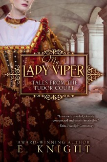 My Lady Viper (Tales From the Tudor Court) (Volume 1) - Eliza Knight