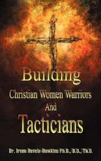 Building Christian Women Warriors and Tacticians - I. Revels-Hawkins