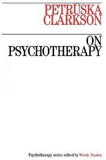 On Psychotherapy - Petrūska Clarkson