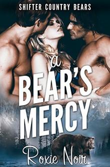 A Bear's Mercy (Shifter Country Bears Book 3) - Roxie Noir