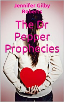 The Dr Pepper Prophecies - Jennifer Gilby Roberts