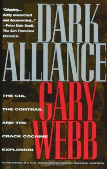 Dark Alliance: The CIA, the Contras, and the Cocaine Explosion - Gary Webb, Maxine Waters