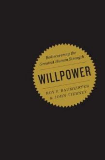 Willpower: Rediscovering the Greatest Human Strength - Roy F. Baumeister,John Tierney