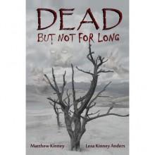 Dead, but Not for Long - Matthew Kinney, Lesa Kinney Anders