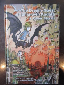 The Dream-Quest of Unknown Kadath & Other Stories - H.P. Lovecraft,Jason Bradley Thompson