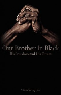 Our Brother in Black: His Freedom and His Future - Atticus Greene Haygood, Brian Lewis Crispell, William Haygood Shaker