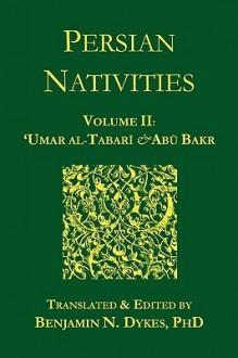 Persian Nativities II: 'Umar al-Tabari & Abu Bakr - Umar al-Tabari, Abu Bakr al-Hasib, Benjamin N. Dykes