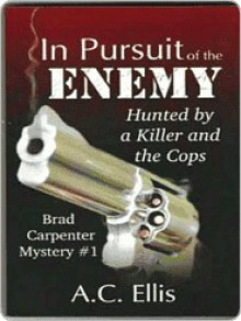 In Pursuit of the Enemy [Brad Carpenter Mystery #1] - A.C. Ellis