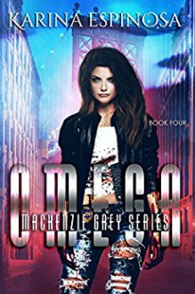 OMEGA: A New Adult Urban Fantasy (Mackenzie Grey Book 4) - Karina Espinosa
