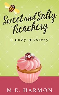 Sweet and Salty Treachery: A Cozy Mystery (HoneyBun Shop Mysteries Book 1) - M.E. Harmon