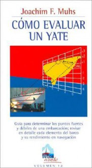 Como Evaluar Un Yate / How to Evaluate a Yacht: Guia Para Determinar Los Puntos Fuertes Y Debiles De Una Embarcacion / Guide to Determine the Strong and Weak points of Embarkation (A Bordo / Aboard) - Joachim F. Muhs