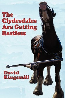The Clydesdales Are Getting Restless - David Kingsmill