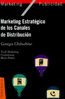 Marketing Estrategico De Los Canales De Distribucion (Spanish Edition) - Georges Chetochine, Clara Slavutzky