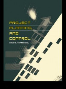 Project Planning, And Control - David G. Carmichael