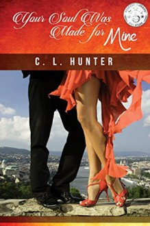 Your Soul Was Made for Mine - C.L. Hunter