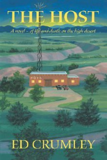 The Host: A Novel of Life and Death on the High Desert - Ed Crumley