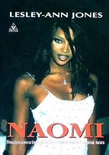 Naomi : [nieautoryzowana biografia jednej z nasławniejszych modelek świata] - Lesley-Ann Jones,Anna Kruczkowska