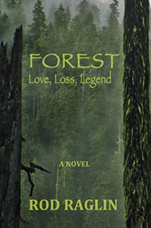 FOREST - Love, Loss, Legend - Rod Raglin