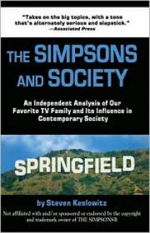 The Simpsons and Society: An Analysis of Our Favorite Family and Its Influence in Contemporary Society - Steven Keslowitz