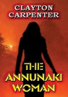 The Annunaki Woman - Clayton Carpenter