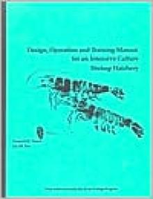 Design, Operation and Training Manual for an Intensive Culture Shrimp Hatchery - Granvil Treece, Joe Fox