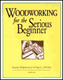 Woodworking For The Serious Beginner - Pamela Philpott-Jones