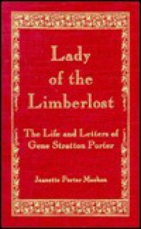 Lady of the Limberlost: A Biography - Jeannette P. Meehan