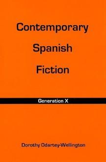 Contemporary Spanish Fiction: Generation X - Dorothy Odartey-Wellington