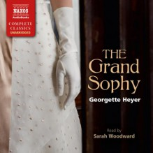 The Grand Sophy - Sarah Woodward, Georgette Heyer