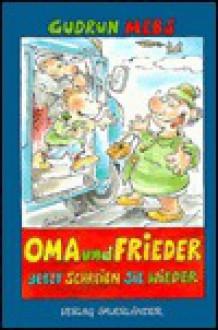 Oma Und Frieder Jetzt Schreien Sie Wieder! - Gudrun Mebs