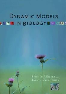 Dynamic Models in Biology - Stephen P. Ellner, John Guckenheimer