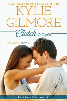 Clutch Player (Clover Park, Book 9) - Kylie Gilmore