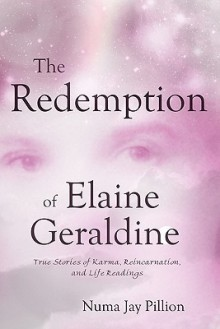 The Redemption of Elaine Geraldine: True Stories of Karma, Reincarnation, and Life Readings - Numa Jay Pillion