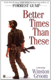 Better Times Than These - Winston Groom