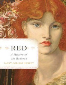 Red: A History of the Redhead - Jacky Colliss Harvey
