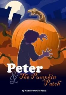 Peter & the Pumpkin Patch - Patti Miller