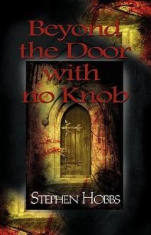 Beyond the Door with No Knob - Stephen Hobbs