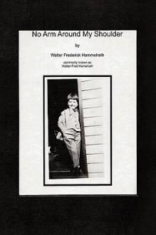 No Arm Around My Shoulder - Fred Hamelrath Walter Fred Hamelrath, Fred Hamelrath Walter Fred Hamelrath