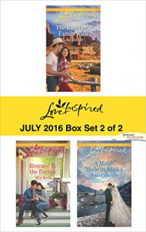 Harlequin Love Inspired July 2016 - Box Set 2 of 2: The Rancher's Family WishRescued by the FarmerA Match Made in Alaska - Lois Richer, Mia Ross, Belle Calhoune